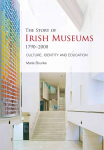 The Story of Irish Museums 1790-2000