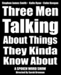 Three Men Talking About Things They Kinda Know About
