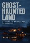 Declan Long: Ghost-haunted Land