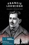 Francis Ledwidge: Ireland's Soldier Poet / Alice Milligan and the Irish Culture Revival