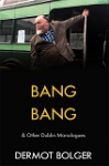 Bang Bang & Other Dublin Monologues