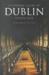 A Literary Guide to Dublin : Writers in Dublin, Literary Associations and Anecdotes