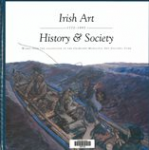 Irish Art (1770-1995) : History & Society. Works from the collection of the Crawford Municipal Art Gallery, Cork.