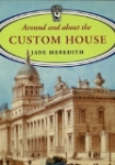 Around and about the Custom House