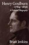 Henry Goulburn 1784-1856 : A Political Biography
