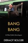 Bang Bang & Other Dublin Monologues